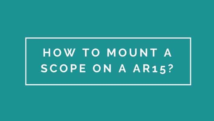 Sane Advice About How To Mount A Scope On A Ar15
