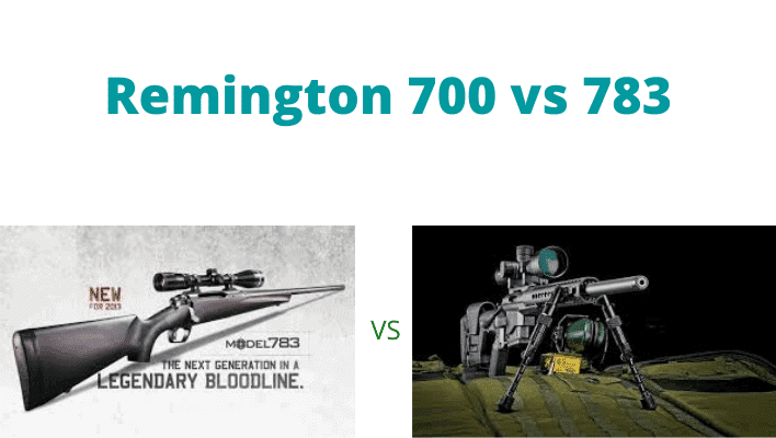 Remington 783 vs 700: Which One Is Better?